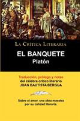 Platon: El Banquete. La Crtica Literaria. Traducido, Prologado y Anotado Por Juan B. Bergua. 9788470831393