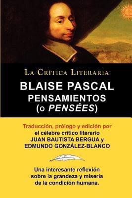 Blaise Pascal: Pensaminetos (O Pens Es), Colecci N La Cr Tica Literaria Por El C Lebre Cr Tico Literario Juan Bautista Bergua, Edicio 9788470831911