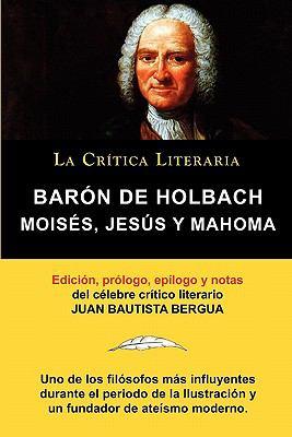Mois S, Jes S y Mahoma, Bar N de Holbach, Colecci N La Cr Tica Literaria Por El C Lebre Cr Tico Literario Juan Bautista Bergua, Ediciones Ib Ricas 9788470831942