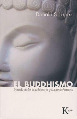 El Buddhismo: Introduccion a Su Historia y Sus Ensenanzas 9788472457065