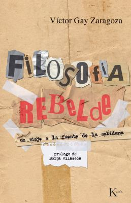Filosofia Rebelde: Un Viaje a la Fuente de La Sabiduria 9788472457911
