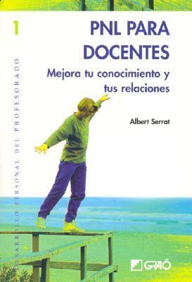 Pnl Para Docentes - Mejora Tu Conocimiento y Tus Relaciones (Spanish Edition)