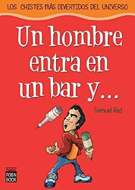 Un Hombre Entra En Un Bar y . . .: Los Chistes Mas Divertidos del Universo 9788479278434