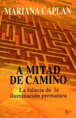 A Mitad de Camino: La Falacia de La Iluminacion Prematura 9788472455641