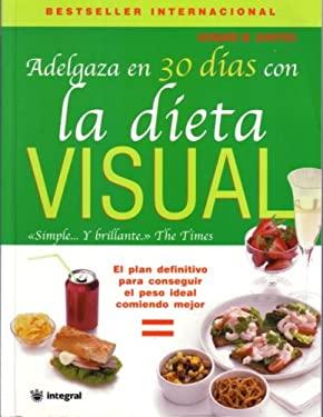 Adelgaza en 30 Dias Con la Dieta Visual: El Plan Definitivo Para Conseguir el Peso Ideal Comiendo Mejor 9788478714186