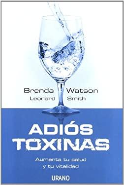 Adios Toxinas: Aumenta Tu Salud y Tu Vitalidad = The Detox Strategy 9788479536909