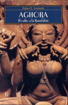 Aghora: El Culto a la Kundalini 9788472456587