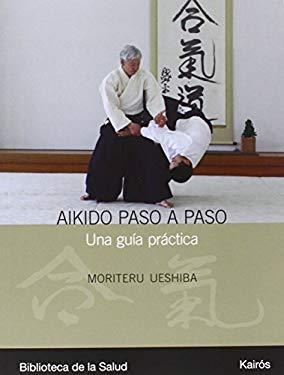 Aikido Paso A Paso: Una Guia Practica = Progressive Aikido 9788472456990