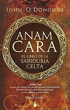 Anam Cara: El Libro de la Sabiduria Celta = Anam Cara 9788478087297