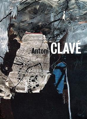 Antoni Clave: Un Mundo de Arte: Obras 1934-2002/A World Of Art: Works 1934-2002