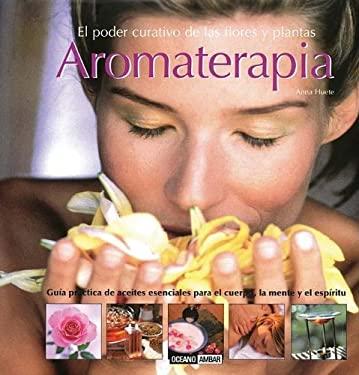 Aromaterapia: El Poder Curativo de las Flores y Plantas 9788475564562