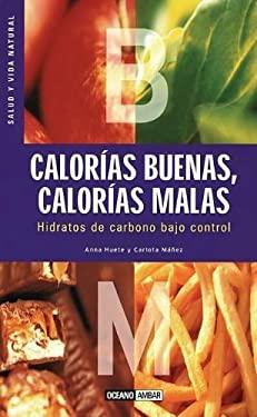 Calorias Buenas, Calorias Malas: Hidratos de Carbono Bajo Control 9788475564456