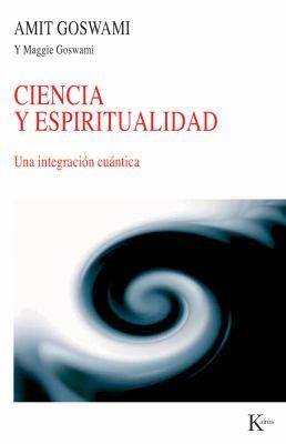 Ciencia y Espiritualidad: Una Integracion Cuantica 9788472458994