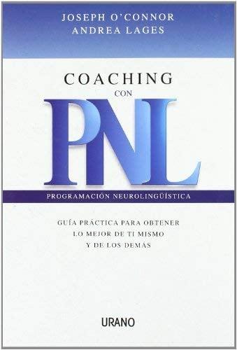 Coaching Con Pnl: Guia Practica Para Obtener Lo Mejor de Ti Mismo y de Los Demas
