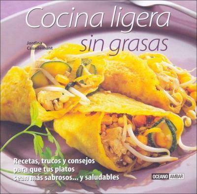 Cocina Ligera Sin Grasas: Los Platos Mas Sabrosos... y Saludables/Recetas, Trucos y Consejos 9788475563206
