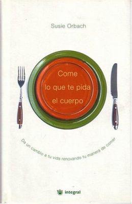 Come Lo Que Te Pida El Cuerpo (on Eating) 9788479018450