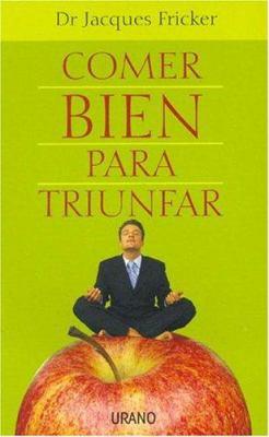 Comer Bien Para Triunfar: Corazon, Cerebro, Salud 9788479535704