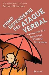 Como Defenderse de los Ataques Verbales: Curso Practico Para Que No Te Quedes Sin Palabras 9788478719235
