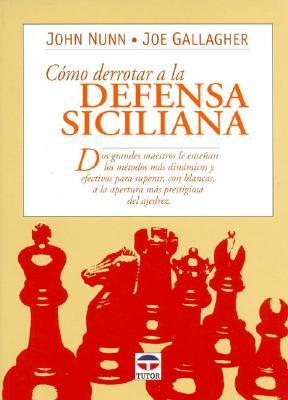 Como Derrotar a la Defensa Siciliana 9788479023867