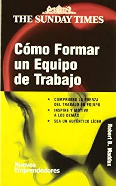 Como Formar Un Equipo de Trabajo = How to Form Work Teams 9788474328851