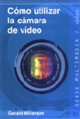 Como Utilizar La Camara de Video = How to Use a Video Camera 9788474326260