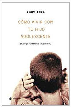 Como Vivir Con Tu Hijo Adolescente: (Aunque Parezca Imposible) 9788479019006