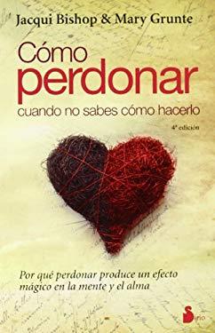 Como Perdonar Cuando No Sabes Como Hacerlo = How to Forgive When You Don't Know How 9788478087419