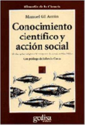 Conocimiento Cientifico y Accion Social: Critica Epistemologica a la Concepcion de Ciencia En Max Weber 9788474326468