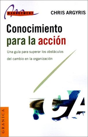 Conocimiento Para la Accion: Una Guia Para Superar los Obstaculos del Cambio en la Organizacion 9788475776439