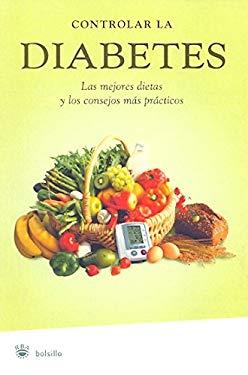 Controlar la Diabetes: Las Mejores Dietas y los Consejos Mas Practicos 9788478718269