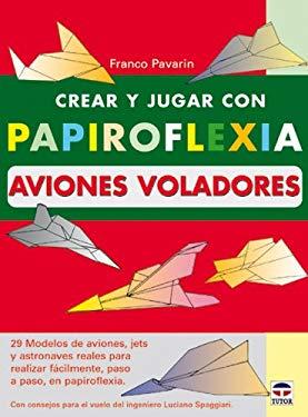 Crear y Jugar Con Papiroflexia Aviones Voladores 9788479024192