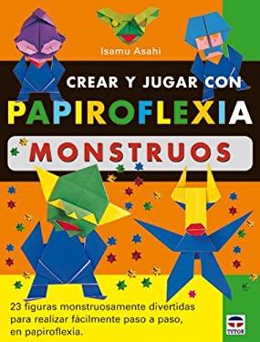 Crear y Jugar Con Papiroflexia. Monstruos 9788479024673