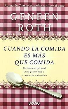 Cuando la Comida Es Mas Que Comida: Un Camino Espiritual Para Perder Peso y Recuperar la Autoestima = Women Food and God 9788479537807