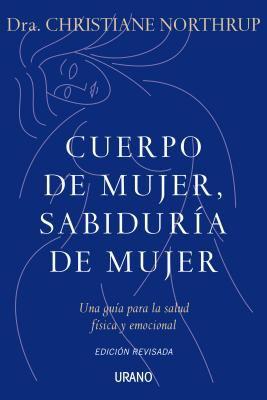 Cuerpo de Mujer, Sabiduria de Mujer: Una Guia Para la Salud Fisica y Emocional = Women's Bodies, Women's Wisdom 9788479537487