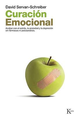 Curacion Emocional: Acabar Con El Estres, La Ansiedad y La Depresion Sin Farmarcos Ni Psicoanalisis 9788472455580