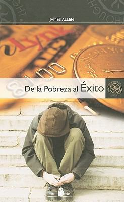 De la Pobreza al Exito: Como Disfrutar de Paz y Prosperidad = From Poverty to Power 9788478086863