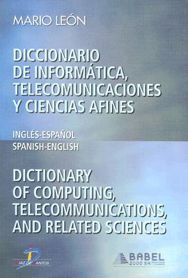 Diccionario de Informatica, Telecomunicaciones y Ciencias Afines/Dictionary Of Computing, Telecommunications, And Related Sciences: Ingles-Espanol/Spa