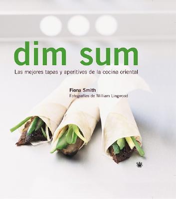 Dim Sum: Las Mejores Tapas y Aperitivos de la Cocina Oriental 9788478712199