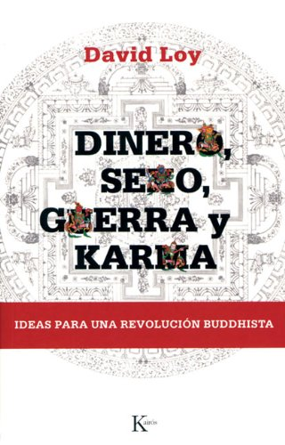 Dinero, Sexo, Guerra y Karma: Ideas Para una Revolucion Buddhista = Money, Sex, War and Karma 9788472456907
