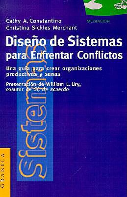 Diseno de Sistemas Para Enfrentar Conflictos: Una Guia Para Crear Organizaciones Productivas y Sanas 9788475775036