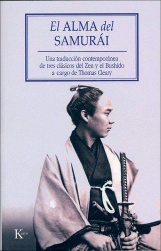 El Alma del Samurai: Una Traduccion Contemporanea de Tres Clasicos del Zen y el Bushido A Cargo de Thomas Cleary = Soul of the Samurai 9788472456341