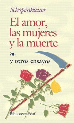 El Amor, las Mujeres y la Muerte: Y Otros Ensayos 9788471662644