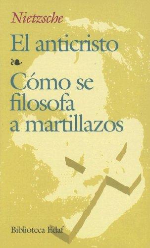 El Anticristo/Como Se Filosofa A Martillazos 9788471664440