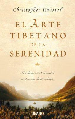 El Arte Tibetano de la Serenidad: Como Superar el Miedo y Alcanzar la Plenitud = The Tibetan Art of Serenity 9788479536466