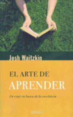 El Arte de Aprender: Un Viaje en Busca de la Excelencia = The Art of Learning 9788479536510