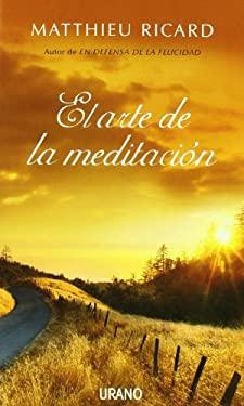 El Arte de la Meditacion: ?Por Que Meditar? ?Sobre Que? ?Como? 9788479537227