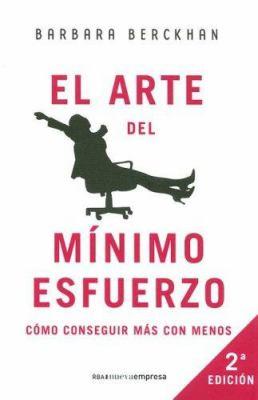 El Arte del Minimo Esfuerzo: Como Conseguir Mas Con Menos 9788478719181