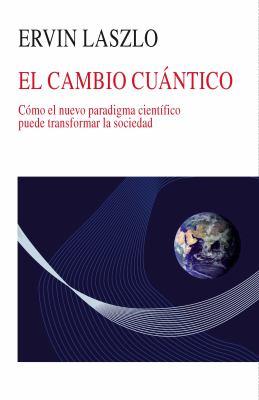 El Cambio Cuantico: Como el Nuevo Paradigma Cientifico Puede Transformar la Sociedad = Quantum Change 9788472457041