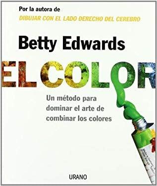 El Color: Un Metodo Para Dominar El Arte de Combinar Los Colores