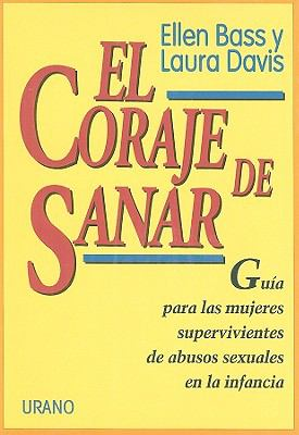 El Coraje de Sanar: Guia Para las Mujeres Supervivientes de Abuso Sexual en la Infancia = The Courage to Heal 9788479531065
